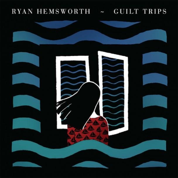 Ryan-Hemsworth-Guilt-Trips1